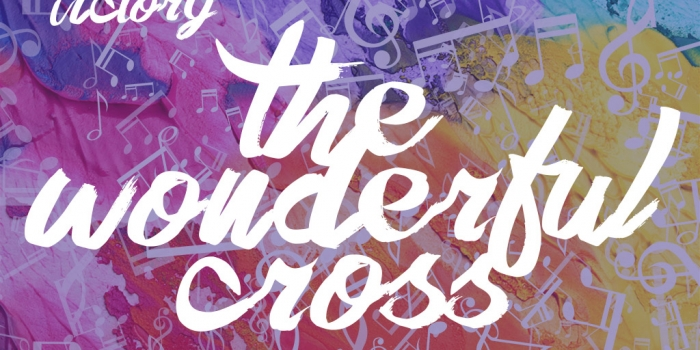 Songs of Victory Part 2 – The Wonderful Cross